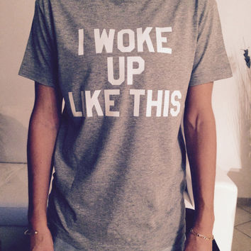 I woke up like this Tshirt gray Fashion funny slogan womens girls sassy cute