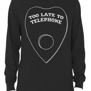 """Too Late to Telephone"" Long Sleeve T-Shirt"