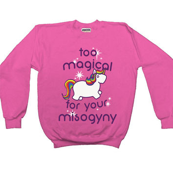 Too Magical For Your Misogyny -- Women's Sweatshirt