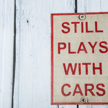 Rustic Solid Wood Sign Still Plays With Cars sign aged distressed home decor shop car garage collector gas monkey red white farmhouse decor