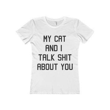 My Cat And I Talk Shit About You Women's Fitted Tee