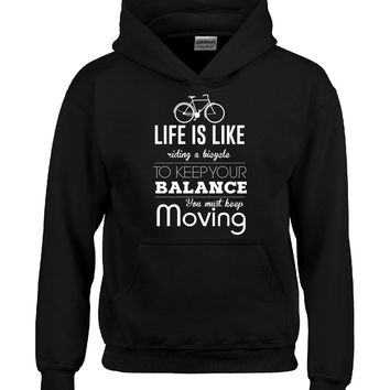 Life Is Like Riding A Bicycle To Keep Your Balance - Hoodie