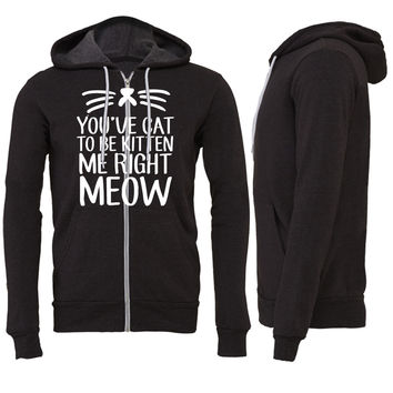 You've Cat To Be Kitten Me Right Meow Zipper Hoodie