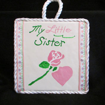 My Little Sister Ceramic Painted Tile  LOW COST SHIPPING