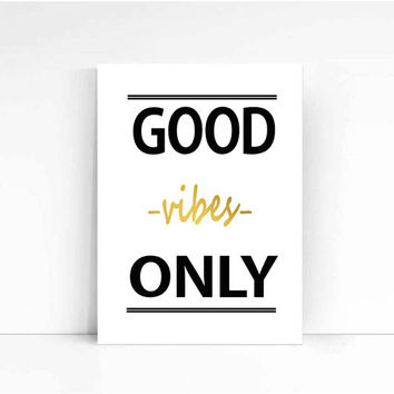 Good Vibes Only Motivation Gold Print Printable Inspirational printable Home decor Instant Download Wall art Motivation download Digital :)