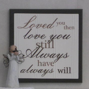 Loved you then, Love you still, Always have, Always will - Painted Wooden Plaque / Sign - Brown - Home Decor / Wall Decor
