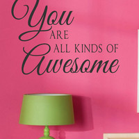 Vinyl Wall Decal- You are all kinds of Awesome - Vinyl Lettering Decor Words for your wall  Quotes for the wall