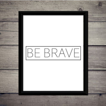 Be Brave - Motivational Print, Instant Download, Digital Art, Printable, Decor, Gift, Believe, Sign, Strong, Courage, Motivation, Minimalist
