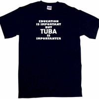 Education Is Important But Tuba is Importanter Tee Shirt OR Hoodie Sweat