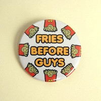 Fries before guys  button badge or magnet 1.5 Inch by PKPaperKitty