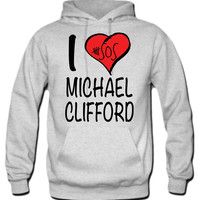 I Love Michael Clifford 5 Seconds Of Summer Hoodie