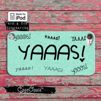 YAAAS! Funny Quote Tumblr Inspired Yas Mint Green For the Case iPod Touch 4th Generation or iPod Touch 5th Generation Rubber or Plastic Case