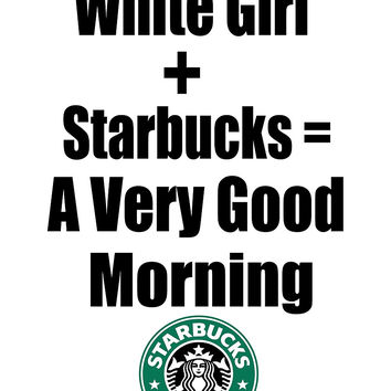 White Girls + Starbucks - (Designs4You) by Skandar223