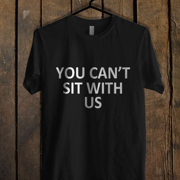 YOU Can t SIT With US T Shirt Mens T Shirt and Womens T Shirt *