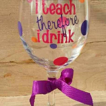 I Teach Therefore I Drink standard 20 oz wine glass