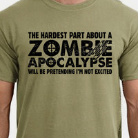 Zombie Apocalypse Mens T-shirt boys shirt Womens tshirt Halloween Horror geek geeky hardest part pretending not excited Christmas Gift 2012