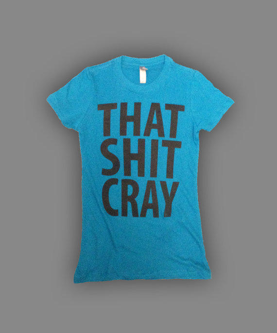 That Sh&% Cray Women's Fitted Shirt - All Sizes Available - Mature