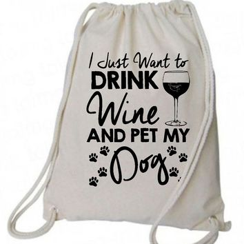 "Drawstring Gym Bag  ""I Just Want To Drink Wine and Pet My Dog""  Funny Workout Squatting Gift"