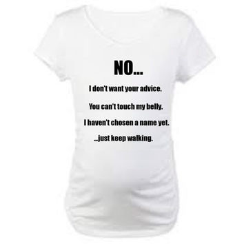 Funny Maternity Shirt.  No...I don't want your advice, you can't touch my belly.  Annoying things all pregnant women hate.