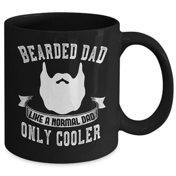 Funny Dad Beard 11oz or 15oz Black Coffee Mug Like A Normal Dad Only Cooler Fathers Day * Birthday or Christmas Gift for Bearded Dads