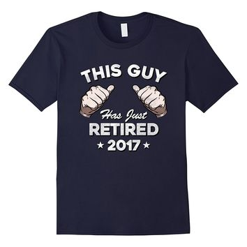 Men's This Guy Has Just Retired 2017 T Shirt Funny Retirement Gift