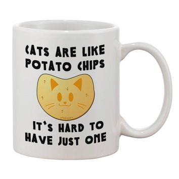 Cats Are Like Potato Chips Printed 11oz Coffee Mug by TooLoud