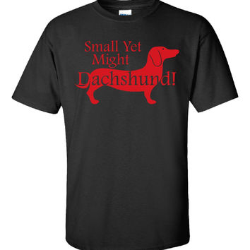Small Yet Might Dachshund - Unisex Tshirt
