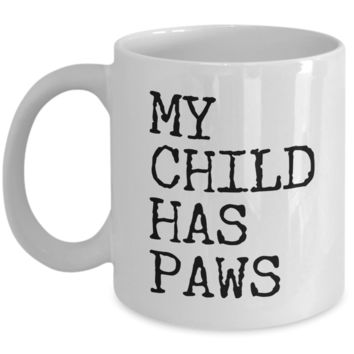 My Child Has Paws Ceramic Coffee Cup Gift for Dog Mom Dog Dad Cat Parents