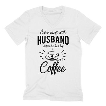 Never mess with husband before he has his coffee, funny gift ideas, anniversary birthday gift for him,  V Neck T Shirt