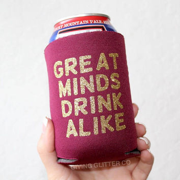 Great Minds Drink Alike // Can Cooler - Beer Cooler - Can Hugger - Can Holder
