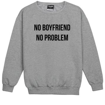 NO BOYFRIEND NO PROBLEM SWEATER