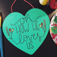 WOOD SIGN Oh How HE Loves Us - bible verse Christian