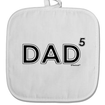 Dad to the Fifth Power - Dad of Five White Fabric Pot Holder Hot Pad