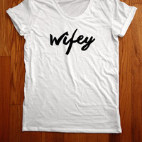 Wifey Women Tee shirt loose neck made in usa