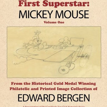 The Pictorial Story of Walt Disney's First Superstar: Mickey Mouse (Historical Philatelic and Printed Image Collection) (Volume 1)