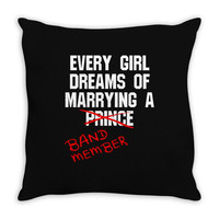 Every Girl Dreams of Marrying a Band Member Throw Pillow