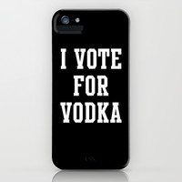I VOTE FOR VODKA iPhone & iPod Case by Deadly Designer
