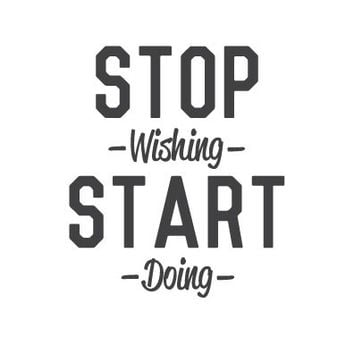 wall quote - Stop Wishing Start Doing