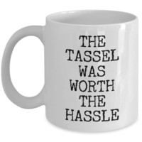 Graduation Coffee Mug Gift - The Tassel Was Worth The Hassle Ceramic Coffee Cup