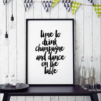 Time To Drink Champagne And Dance On The Table,But First Champagne,Champagne Quote,Bar Decor,Bar Wall Art,Typography Poster,Funny Poster