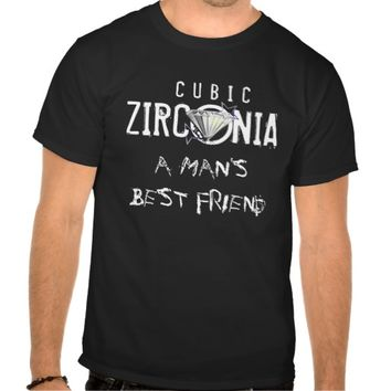 Cubic Zirconia A Man's Best Friend Funny T-shirt