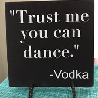 "Handmade Wooden Sign ""Trust Me You Can Dance Vodka"" in the USA, Simply Fontastic,Vodka sign, Alcohol, Wedding Reception Sign, Funny Bar Sign"
