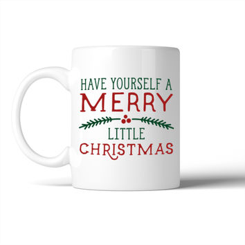Have Yourself A Merry Little Christmas Mug Christmas Gift Idea