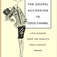 The Gospel According to Coco Chanel: Life Lessons from the World's Most Elegant Woman Hardcover – September 1, 2009