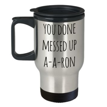 A-A-Ron Mug You Done Messed Up Aaron Funny Stainless Steel Insulated Travel Coffee Cup