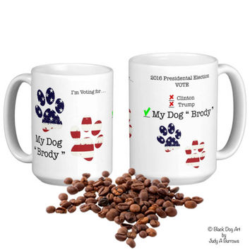 My Dog for President - Dog Lover Coffee Mug - 2016 President Vote Mug - Personalized Mug - Funny Dog Mug - Funny President Mug - Pet Lovers