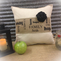 Decorative Pillow with Family Faith Hope Love design on the front of the pillow with a burlap rose. COMPLETE pillow