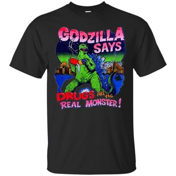 Fortuitous Godzilla Says Drugs Are The Real Monster Shirt