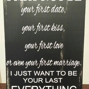 Anniversary - Wedding - Birthday -  Gift for Him or Her - I may not be your first rustic wood sign.