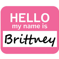 Brittney Hello My Name Is Mouse Pad